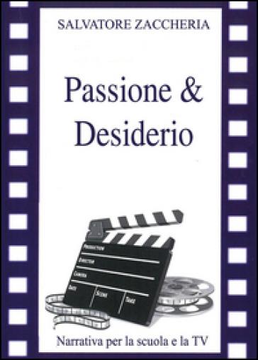 Passione e desiderio - Salvatore Zaccheria  