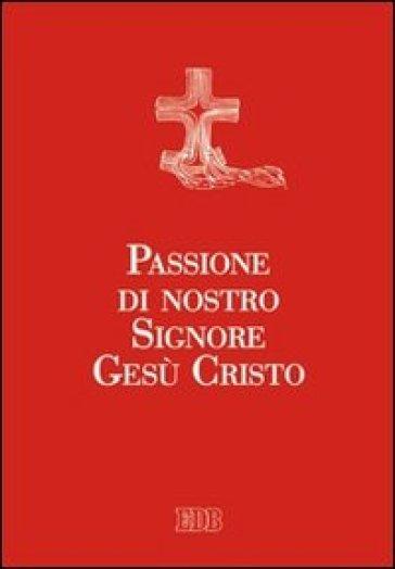 Passione di nostro Signore Gesù Cristo. Ediz. a caratteri grandi