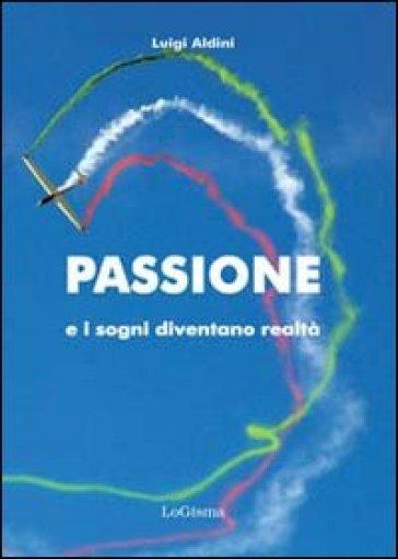 Passione e i sogni diventano realtà - Luigi Aldini |
