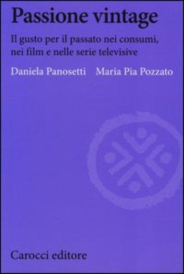 Passione vintage. Il gusto per il passato nei consumi, nei film e nelle serie televisive - Daniela Panosetti | Rochesterscifianimecon.com