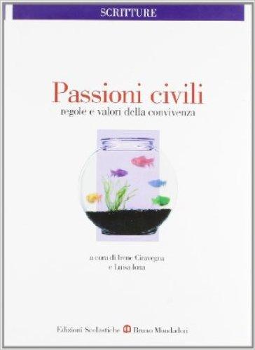 Passioni civili. Regole e valori della convivenza. Per le Scuole superiori - I. Ciravegna |