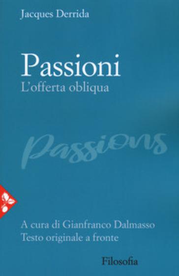 Passioni. L'offerta obliqua. Testo originale a fronte - Jacques Derrida  