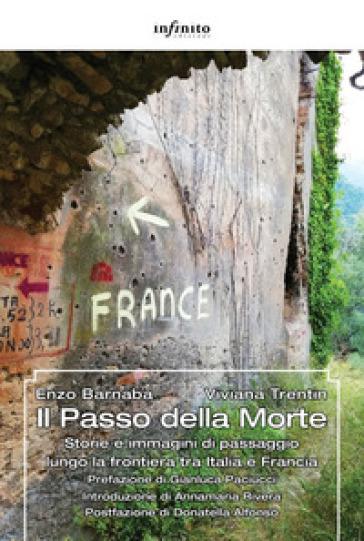 Il Passo della Morte. Storie e immagini di passaggio lungo la frontiera tra Italia e Francia - Enzo Barnabà |