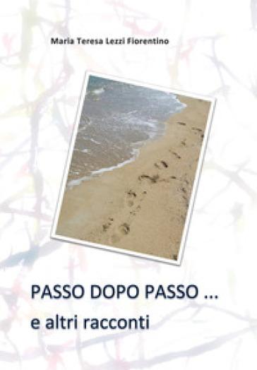Passo dopo passo... e altri racconti - Maria Teresa Lezzi Fiorentino |