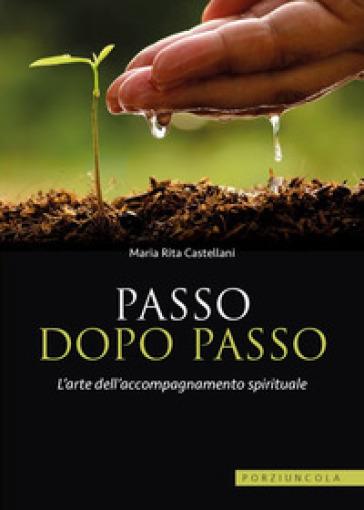 Passo dopo passo. L'arte dell'accompagnamento spirituale - M. Rita Castellani |