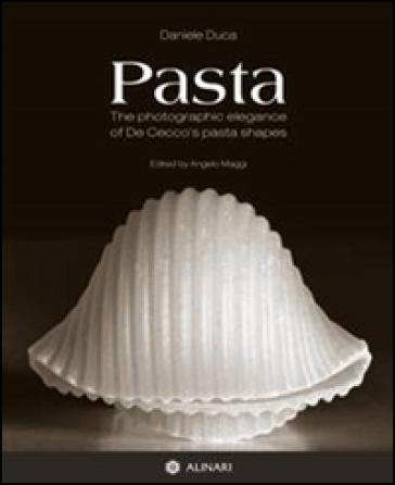 Pasta. The photographic elegance of De Cecco's pasta shapes. Ediz. italiana e inglese - Daniele Duca  