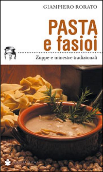 Pasta e fasioi. Zuppe e minestre tradizionali - Giampiero Rorato |