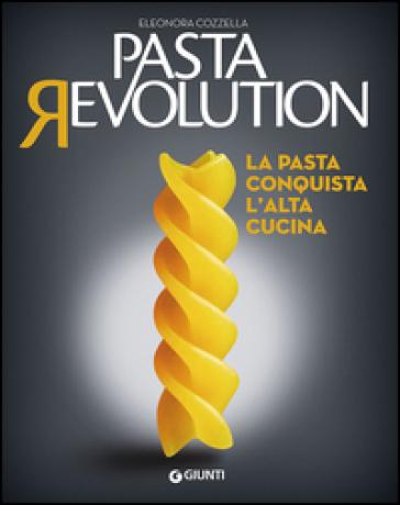 Pasta revolution. La pasta conquista l'alta cucina - Eleonora Cozzella   Thecosgala.com