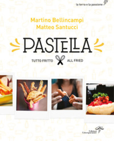 Pastella. Tutto fritto-All fried. Ediz. bilingue - Martino Bellincampi |