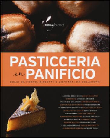 Pasticceria in panificio. Dolci da forno, biscotti e lievitati da colazione - Flavia Fiocchi |