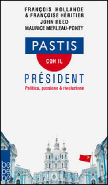 Pastis con il président. Politica, passione & rivoluzione - François Hollande |