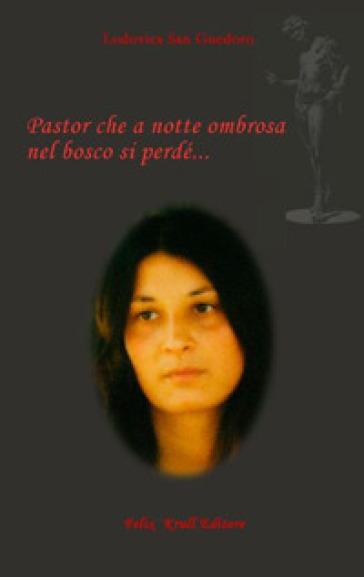 Pastor che a notte ombrosa nel bosco si perdé... - Lodovica San Guedoro |