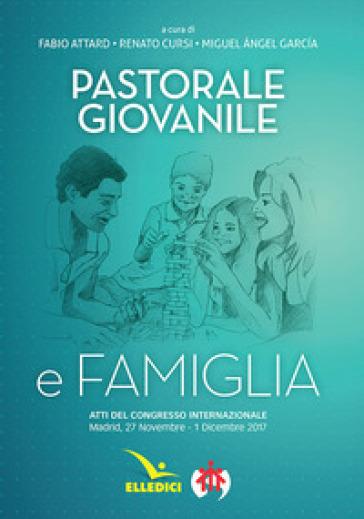 Pastorale giovanile e famiglia. Atti del congresso internazionale (Madrid, 27 novembre-1 dicembre 2017)