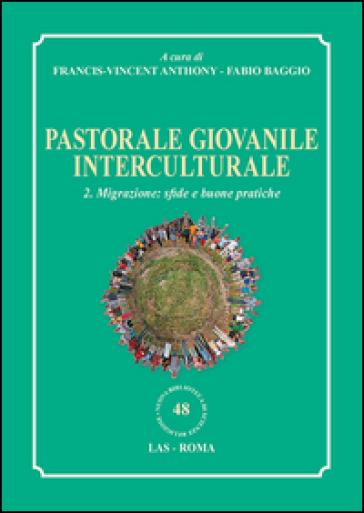 Pastorale giovanile interculturale. 2.Migrazione: sfide e buone pratiche - F. V. Francis | Kritjur.org