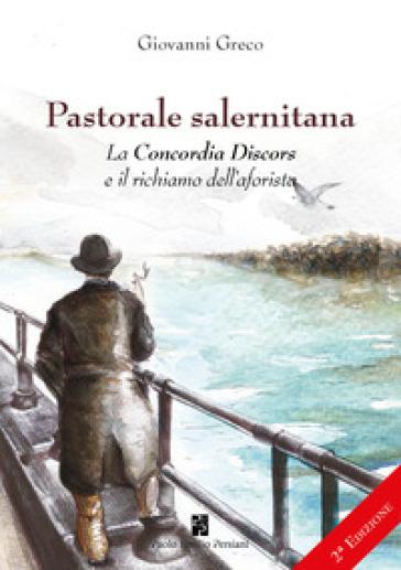 Pastorale salernitana. La Concordia Discors e il richiamo dell'aforista - Giovanni Greco | Kritjur.org