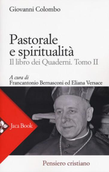 Pastorale e spiritualità. Il libro dei quaderni. 2. - Giovanni Colombo |