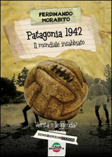 Patagonia 1942. Il mondiale insabbiato. Verità o leggenda? - Ferdinando Morabito | Jonathanterrington.com