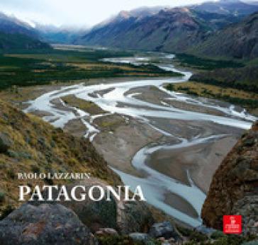 Patagonia. Ediz. illustrata - Paolo Lazzarin   Rochesterscifianimecon.com