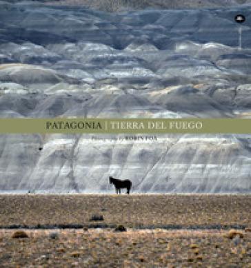 Patagonia. Tierra del fuego. Ediz. inglese - Robin Foà pdf epub