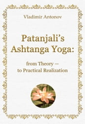 Patanjali s Ashtanga Yoga: from Theory  to Practical Realization