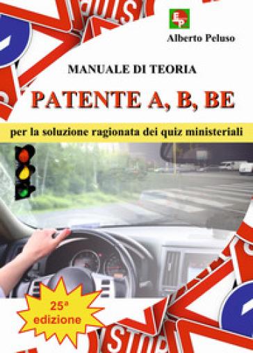 Patente A, B, BE. Manuale di teoria per la soluzione ragionata dei quiz ministeriali - Alberto Peluso pdf epub