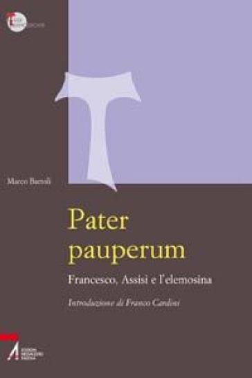 Pater pauperum. Francesco, Assisi e l'elemosina - Marco Bartoli  