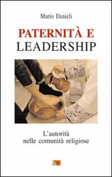 Paternità e leadership. L'autorità nelle comunità religiose - Mario Danieli | Kritjur.org