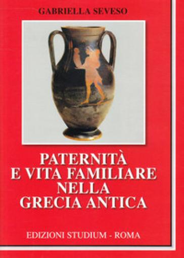 Paternità e vita familiare nella Grecia antica - Gabriella Seveso  