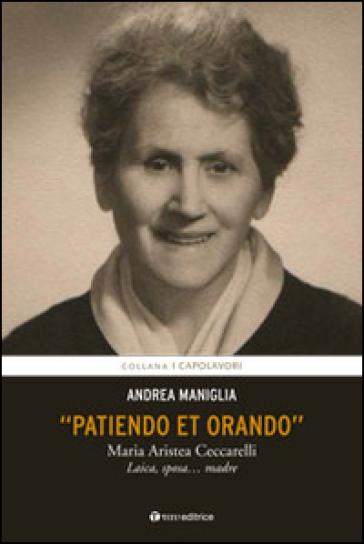 Patiendo et orando. Maria Aristea Ceccarelli. Laica, sposa... madre - Andrea Maniglia | Kritjur.org