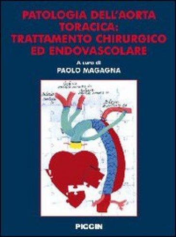 Patologia dell'aorta toracica. Trattamento chirurgico ed endovascolare - Paolo Magagna   Rochesterscifianimecon.com