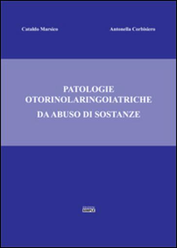 Patologie otorinolaringoiatriche da abuso di sostanze - Cataldo Marsico |