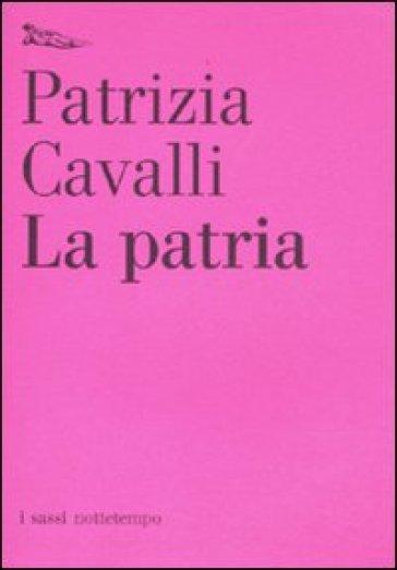 Patria (La) - Patrizia Cavalli |