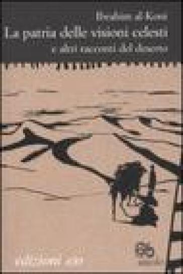 Patria delle visioni celesti e altri racconti del deserto (La) - Ibrahim Al-Koni |