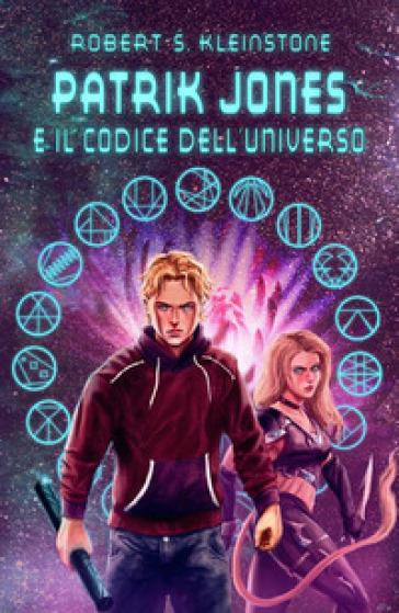 Patrik Jones e il codice dell'universo - Robert S. Kleinstone |