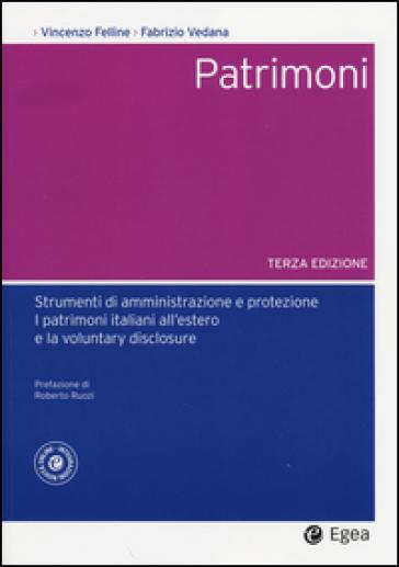 Patrimoni. Strumenti di amministrazione e protezione. I patrimoni italiani all'estero e la voluntary disclosure