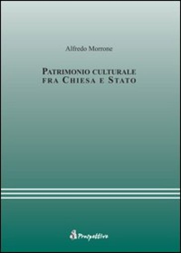 Patrimonio culturale fra Chiesa e Stato - Alfredo Morrone |