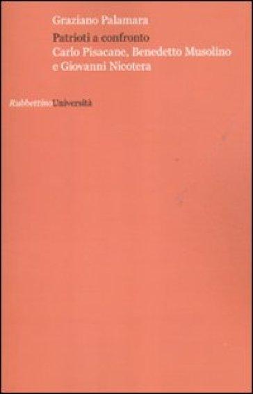 Patrioti a confronto. Carlo Pisacane, Benedetto Musolino e Giovanni Nicotera - Graziano Palamara | Jonathanterrington.com