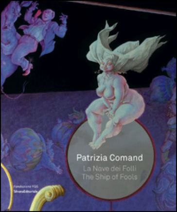 Patrizia Comand. La nave dei folli-The ship of fools