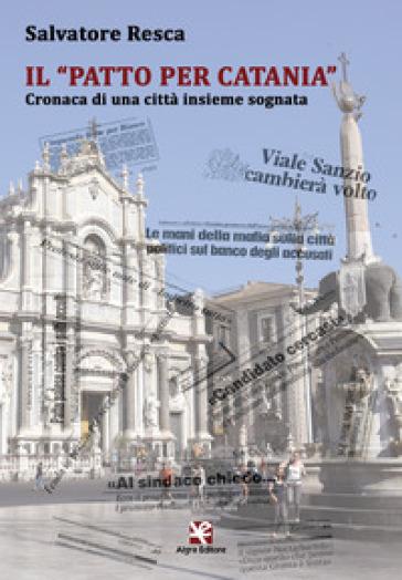 Il «Patto per Catania». Cronaca di una città insieme sognata - Salvatore Resca  