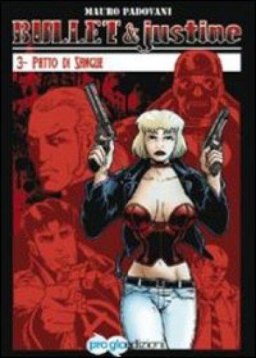 Patto di sangue. Bullet & Justine. 3. - Mauro Padovani |