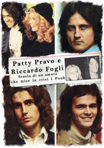 Patty Pravo e Riccardo Fogli. Storia di un amore che mise in crisi i Pooh. Ediz. illustrata