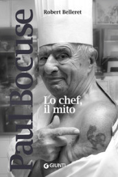 Paul Bocuse. Lo chef, il mito