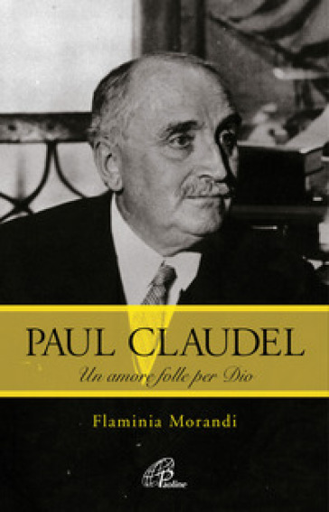 Paul Claudel. Un amore folle per Dio - Flaminia Morandi | Kritjur.org