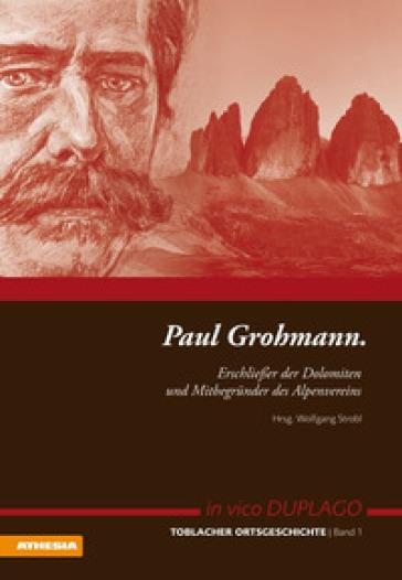 Paul Grohmann. Erschliesser der Dolomiten und Mitbegunder des Alpenvereins - Wolfgang Strohl | Rochesterscifianimecon.com