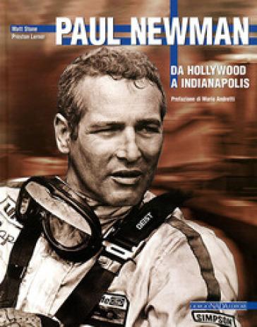 Paul Newman. Da Hollywood a Indianapolis - Matt Stone | Rochesterscifianimecon.com