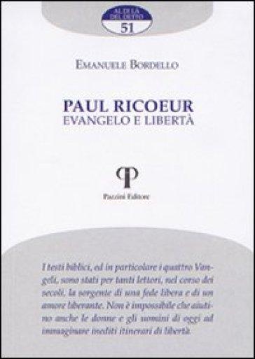Paul Ricoeur. Evangelo e libertà - Emanuele Bordello |