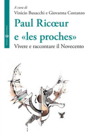 Paul Ricoeur e «les proches». Vivere e raccontare il Novecento - G. Costanzo | Jonathanterrington.com