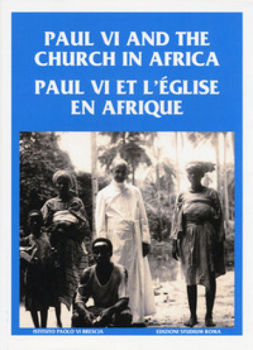 Paul VI and the church in Africa-Paul VI et l'église en afrique. Ediz. multilingue - E. De Caro |