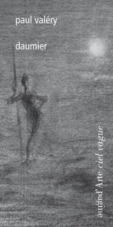 Paul Valéry. Daumier. Ediz. illustrata