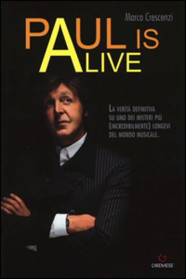 Paul is alive. La verità definitiva su uno dei misteri più (incredibilmente) longevi del mondo musicale - Marco Crescenzi |